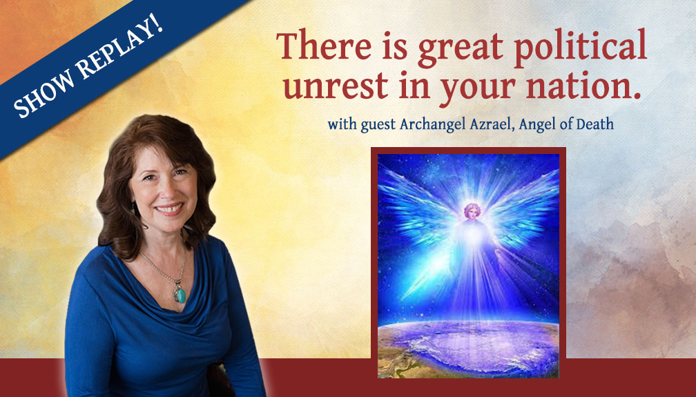 Inspiring Hope Show with Archangel Azrael – There is Great Unrest in Your Nation